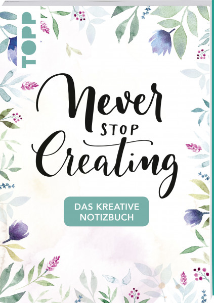 Das kreative Notizbuch Never stop creating (DIN A5)