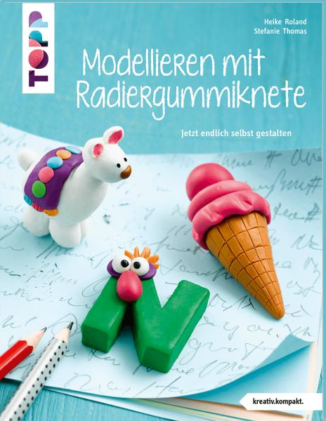 Modellieren mit Radiergummiknete (kreativ.kompakt)