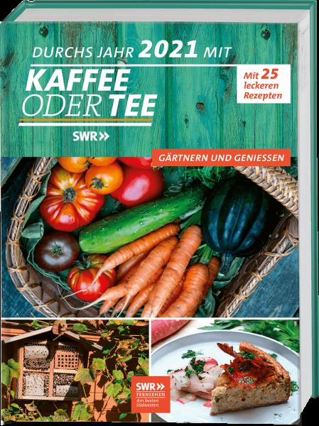 Durchs Jahr 2021 mit KAFFEE ODER TEE - Gärtnern und Genießen