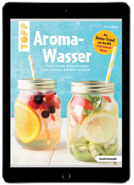 Aroma-Wasser. Vitalisierende Detox-Getränke mit Früchten, Kräutern und mehr (eBook)